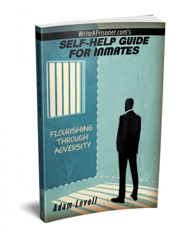 WriteAPrisoner.com's SELF-HELP GUIDE FOR INMATES: Flourishing Through Adversity